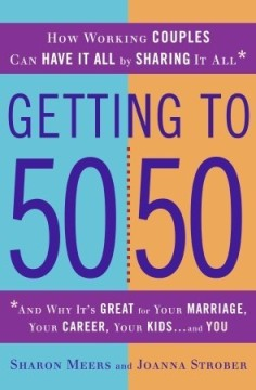 Getting to 50-50 by Sharon Meers and Joanna Strober